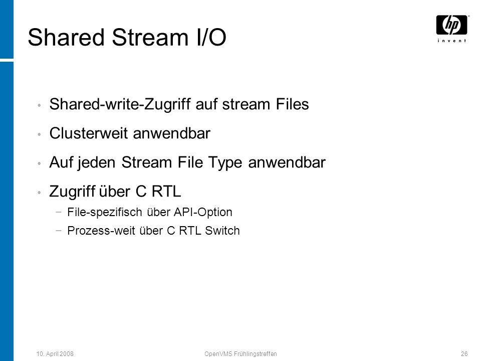 10. April 2008OpenVMS Frühlingstreffen26 Shared Stream I/O Shared-write-Zugriff auf stream Files Clusterweit anwendbar Auf jeden Stream File Type anwe