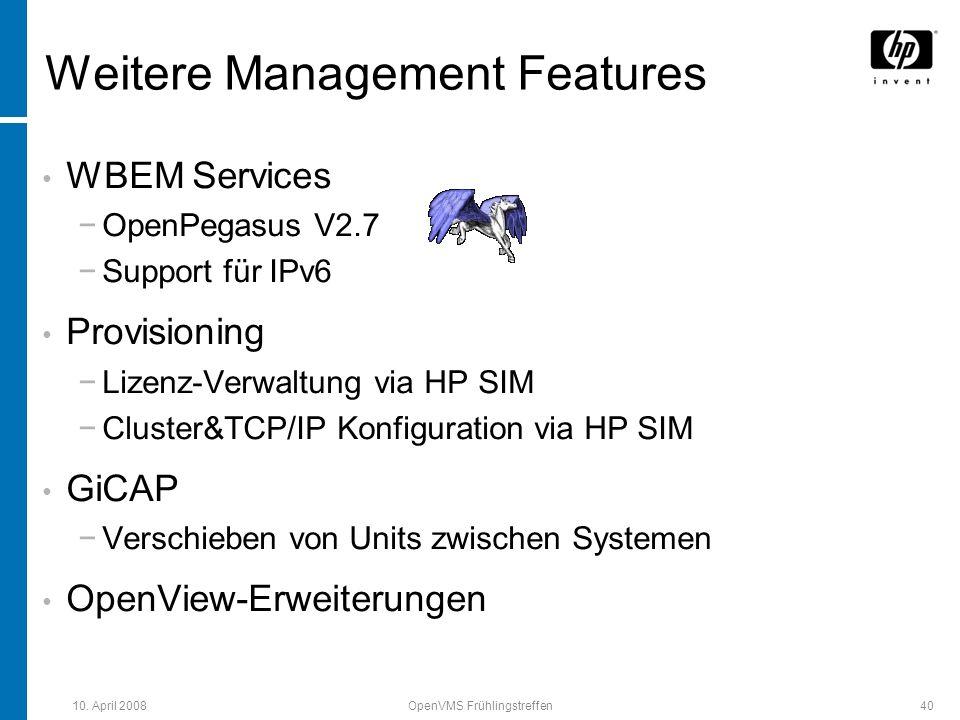 10. April 2008OpenVMS Frühlingstreffen40 Weitere Management Features WBEM Services OpenPegasus V2.7 Support für IPv6 Provisioning Lizenz-Verwaltung vi