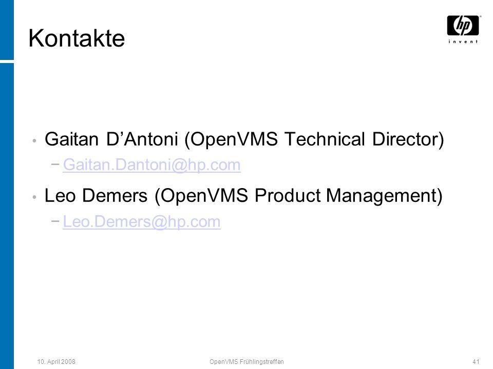 10. April 2008OpenVMS Frühlingstreffen41 Kontakte Gaitan DAntoni (OpenVMS Technical Director) Gaitan.Dantoni@hp.com Leo Demers (OpenVMS Product Manage