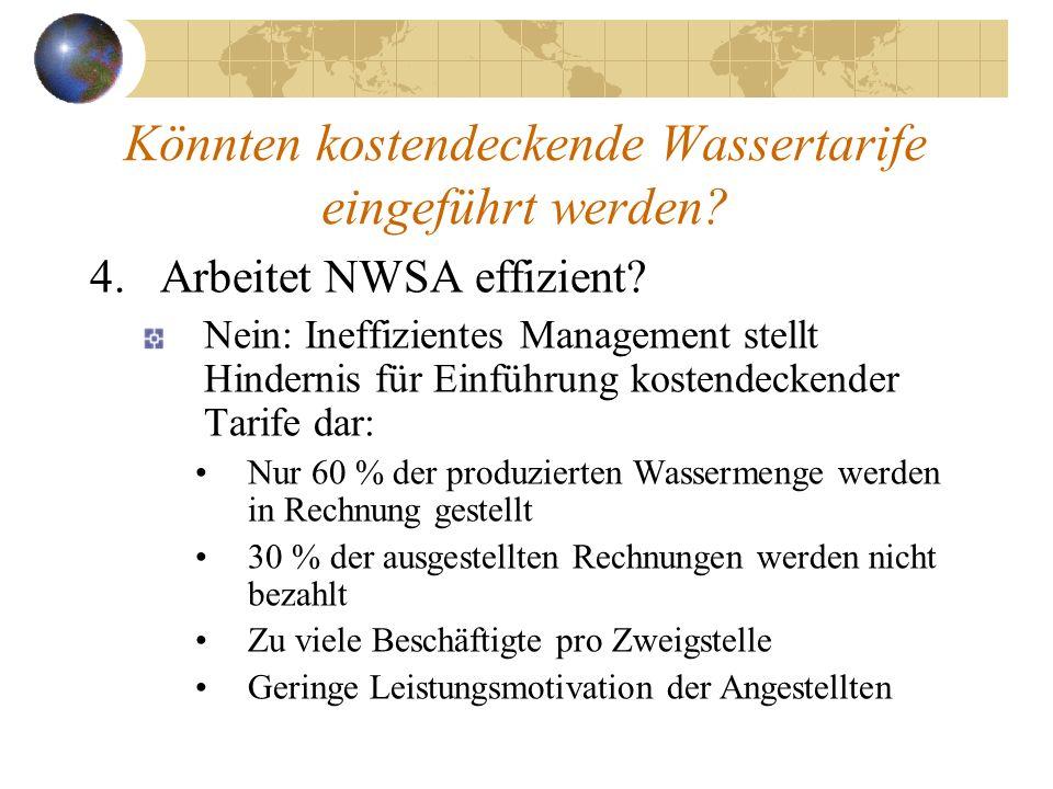 Könnten kostendeckende Wassertarife eingeführt werden? 4.Arbeitet NWSA effizient? Nein: Ineffizientes Management stellt Hindernis für Einführung koste