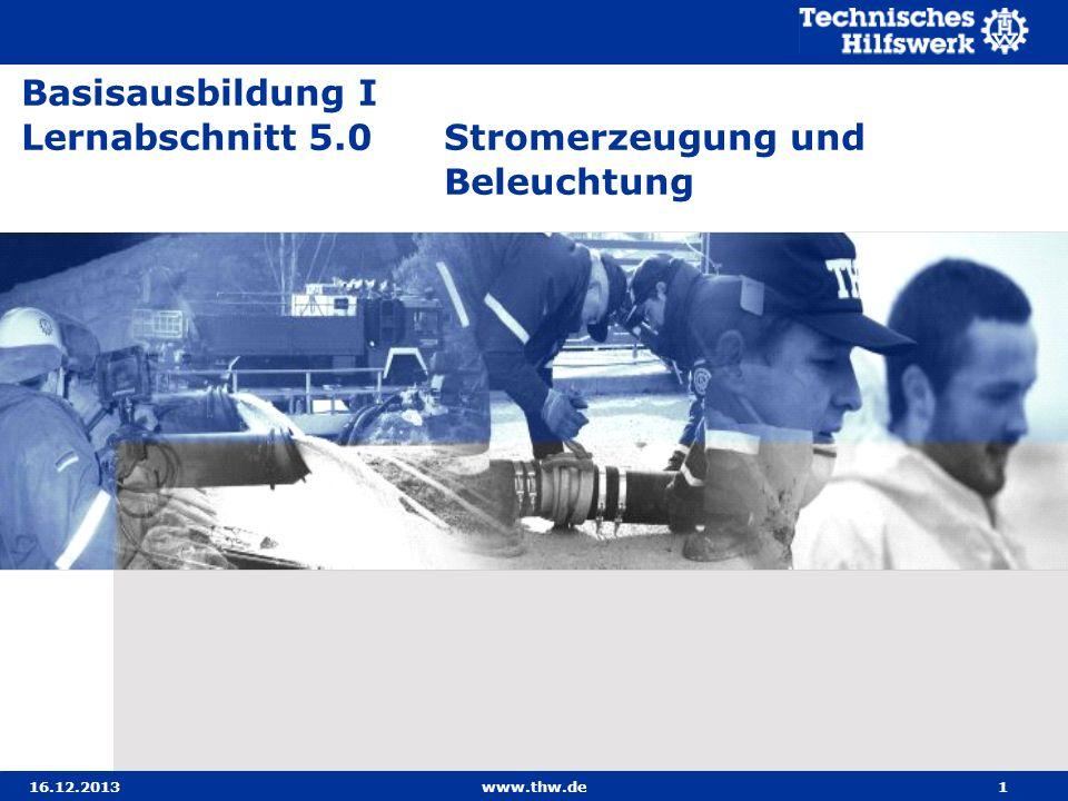 16.12.2013www.thw.de1 Basisausbildung I Lernabschnitt 5.0 Stromerzeugung und Beleuchtung