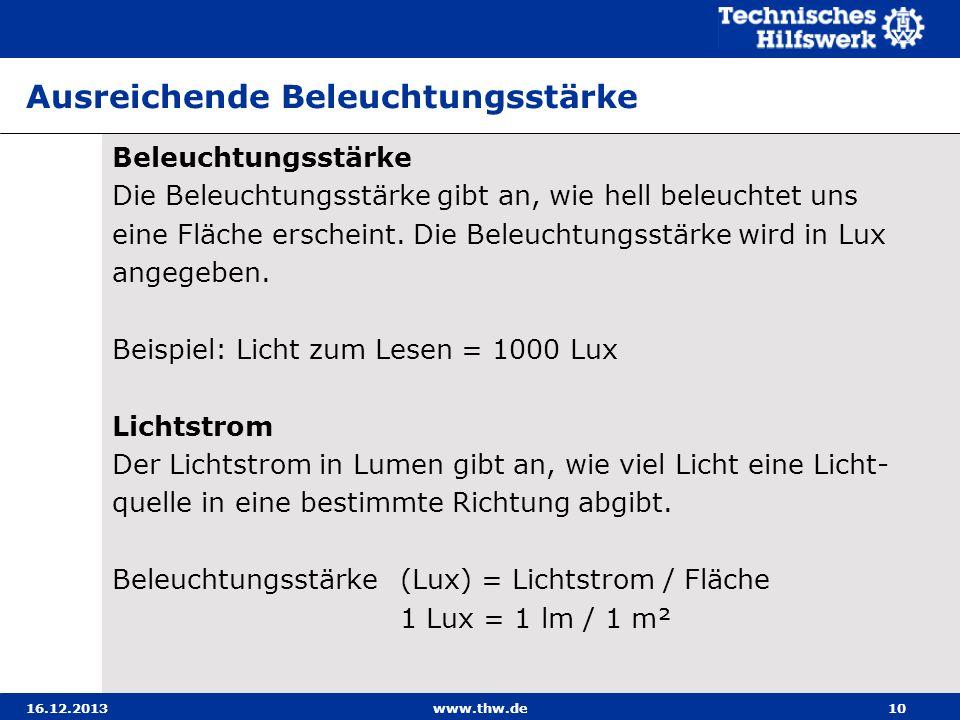 16.12.2013www.thw.de10 Ausreichende Beleuchtungsstärke Beleuchtungsstärke Die Beleuchtungsstärke gibt an, wie hell beleuchtet uns eine Fläche erschein