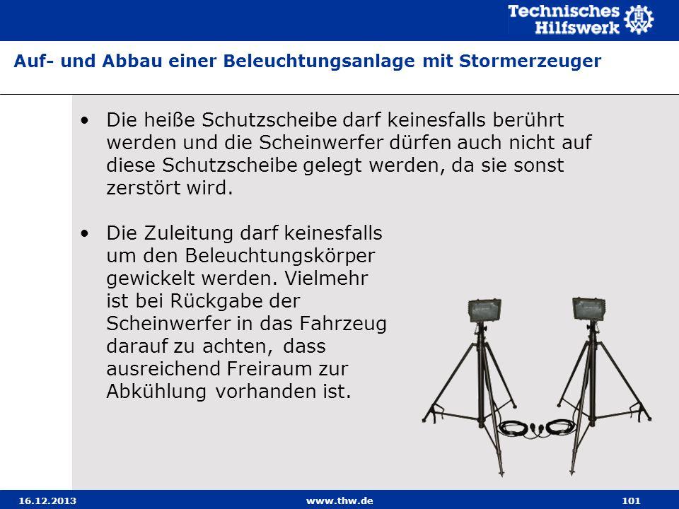 16.12.2013www.thw.de101 Die heiße Schutzscheibe darf keinesfalls berührt werden und die Scheinwerfer dürfen auch nicht auf diese Schutzscheibe gelegt