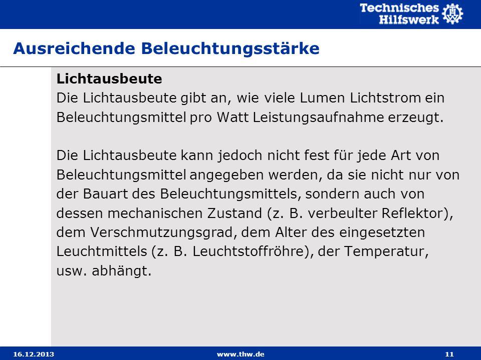 16.12.2013www.thw.de11 Ausreichende Beleuchtungsstärke Lichtausbeute Die Lichtausbeute gibt an, wie viele Lumen Lichtstrom ein Beleuchtungsmittel pro