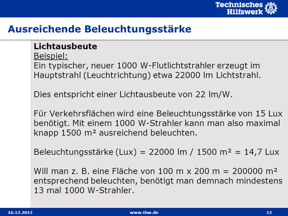 16.12.2013www.thw.de12 Ausreichende Beleuchtungsstärke Lichtausbeute Beispiel: Ein typischer, neuer 1000 W-Flutlichtstrahler erzeugt im Hauptstrahl (L