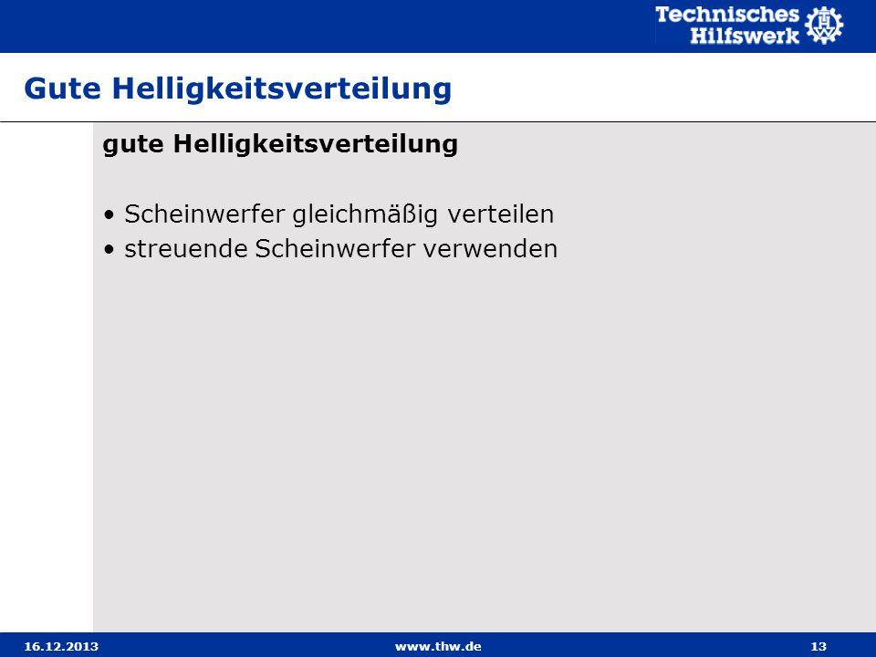 16.12.2013www.thw.de13 Gute Helligkeitsverteilung gute Helligkeitsverteilung Scheinwerfer gleichmäßig verteilen streuende Scheinwerfer verwenden