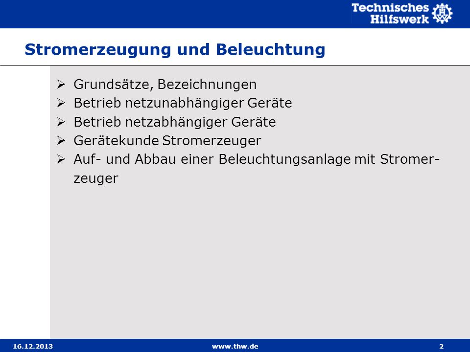 16.12.2013www.thw.de2 Stromerzeugung und Beleuchtung Grundsätze, Bezeichnungen Betrieb netzunabhängiger Geräte Betrieb netzabhängiger Geräte Gerätekun