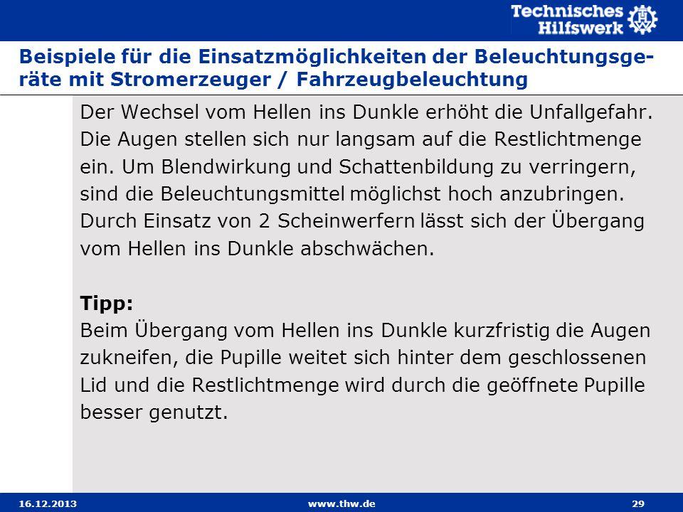 16.12.2013www.thw.de29 Beispiele für die Einsatzmöglichkeiten der Beleuchtungsge- räte mit Stromerzeuger / Fahrzeugbeleuchtung Der Wechsel vom Hellen