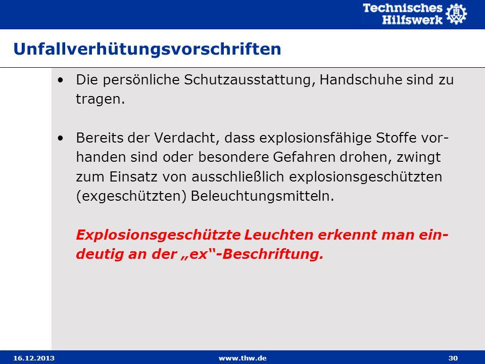 16.12.2013www.thw.de30 Unfallverhütungsvorschriften Die persönliche Schutzausstattung, Handschuhe sind zu tragen. Bereits der Verdacht, dass explosion