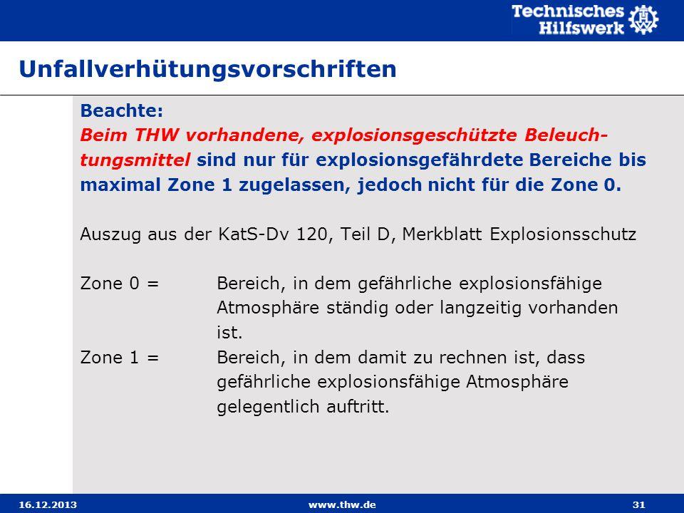 16.12.2013www.thw.de31 Unfallverhütungsvorschriften Beachte: Beim THW vorhandene, explosionsgeschützte Beleuch- tungsmittel sind nur für explosionsgef