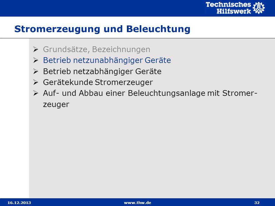 16.12.2013www.thw.de32 Stromerzeugung und Beleuchtung Grundsätze, Bezeichnungen Betrieb netzunabhängiger Geräte Betrieb netzabhängiger Geräte Geräteku