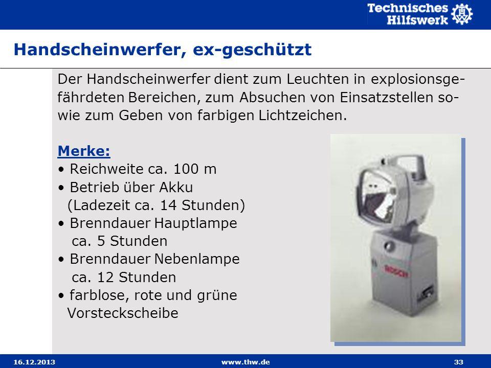 16.12.2013www.thw.de33 Handscheinwerfer, ex-geschützt Der Handscheinwerfer dient zum Leuchten in explosionsge- fährdeten Bereichen, zum Absuchen von E