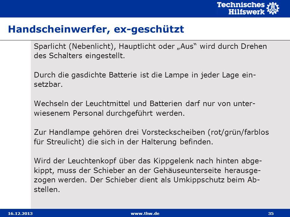 16.12.2013www.thw.de35 Handscheinwerfer, ex-geschützt Sparlicht (Nebenlicht), Hauptlicht oder Aus wird durch Drehen des Schalters eingestellt. Durch d