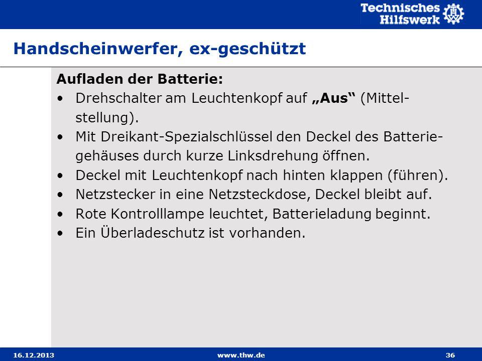 16.12.2013www.thw.de36 Handscheinwerfer, ex-geschützt Aufladen der Batterie: Drehschalter am Leuchtenkopf auf Aus (Mittel- stellung). Mit Dreikant-Spe