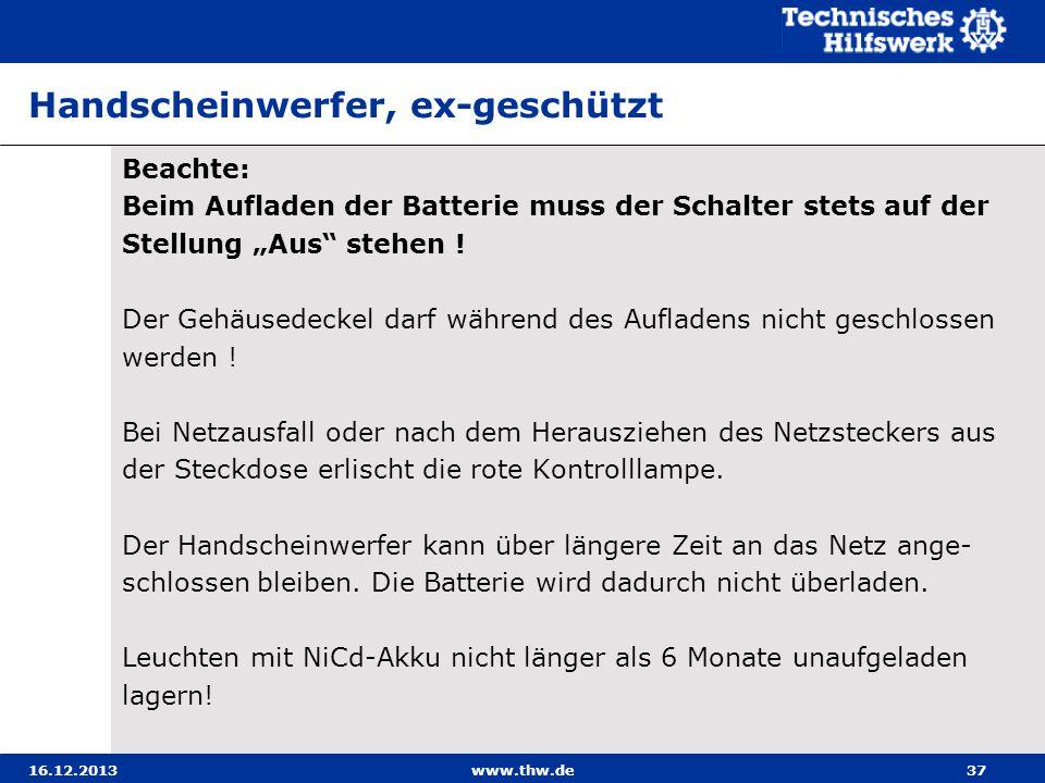 16.12.2013www.thw.de37 Handscheinwerfer, ex-geschützt Beachte: Beim Aufladen der Batterie muss der Schalter stets auf der Stellung Aus stehen ! Der Ge
