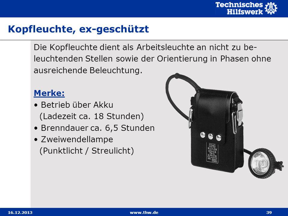 16.12.2013www.thw.de39 Kopfleuchte, ex-geschützt Die Kopfleuchte dient als Arbeitsleuchte an nicht zu be- leuchtenden Stellen sowie der Orientierung i
