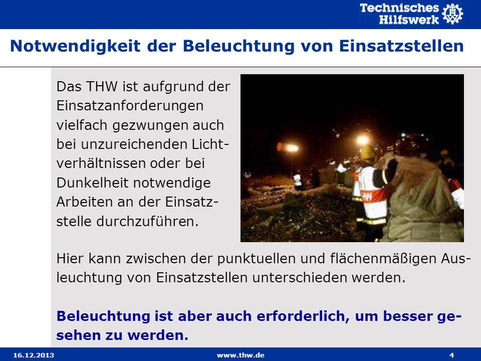 16.12.2013www.thw.de4 Das THW ist aufgrund der Einsatzanforderungen vielfach gezwungen auch bei unzureichenden Licht- verhältnissen oder bei Dunkelhei
