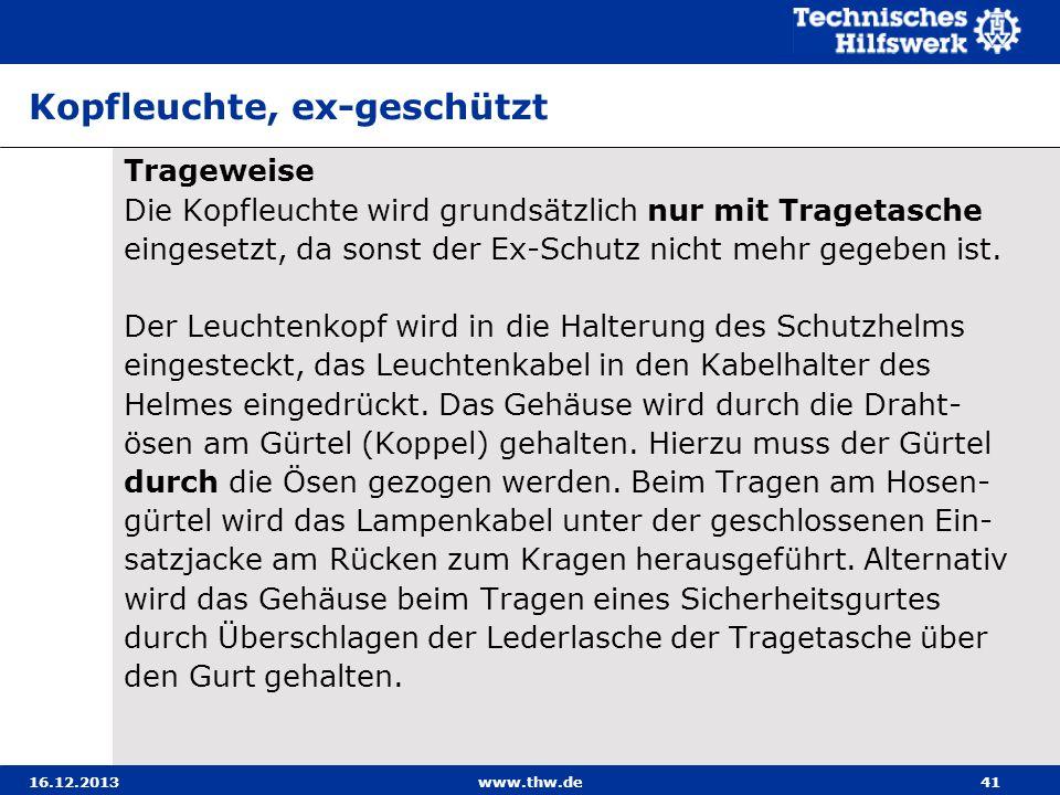 16.12.2013www.thw.de41 Kopfleuchte, ex-geschützt Trageweise Die Kopfleuchte wird grundsätzlich nur mit Tragetasche eingesetzt, da sonst der Ex-Schutz
