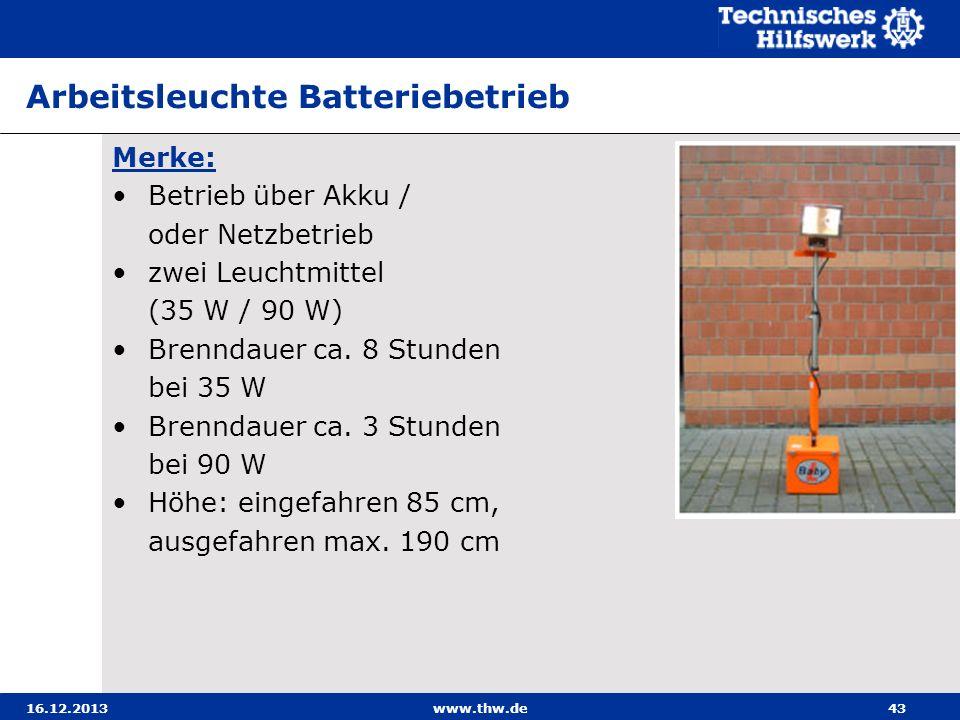 16.12.2013www.thw.de43 Arbeitsleuchte Batteriebetrieb Merke: Betrieb über Akku / oder Netzbetrieb zwei Leuchtmittel (35 W / 90 W) Brenndauer ca. 8 Stu