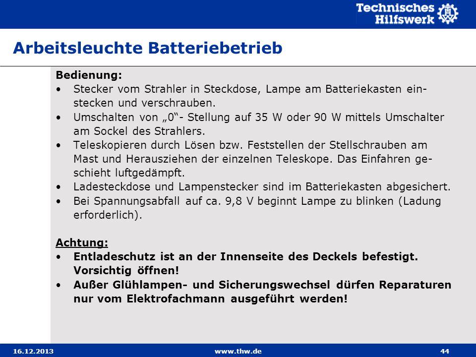 16.12.2013www.thw.de44 Arbeitsleuchte Batteriebetrieb Bedienung: Stecker vom Strahler in Steckdose, Lampe am Batteriekasten ein- stecken und verschrau