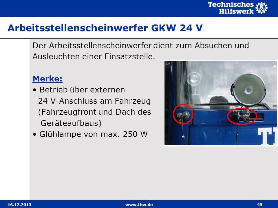16.12.2013www.thw.de45 Arbeitsstellenscheinwerfer GKW 24 V Der Arbeitsstellenscheinwerfer dient zum Absuchen und Ausleuchten einer Einsatzstelle. Merk