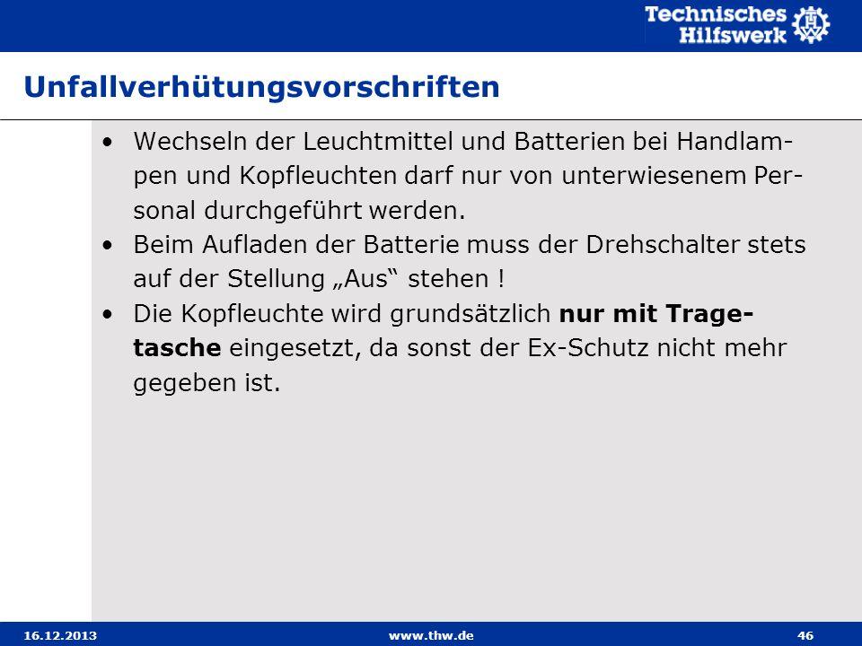 16.12.2013www.thw.de46 Unfallverhütungsvorschriften Wechseln der Leuchtmittel und Batterien bei Handlam- pen und Kopfleuchten darf nur von unterwiesen
