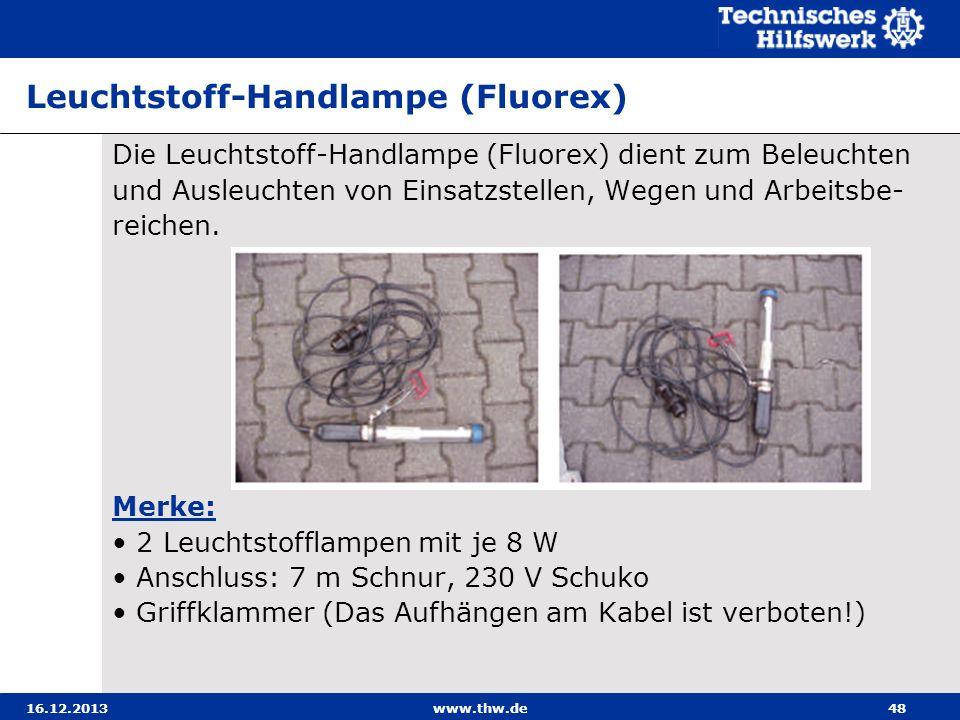 16.12.2013www.thw.de48 Leuchtstoff-Handlampe (Fluorex) Die Leuchtstoff-Handlampe (Fluorex) dient zum Beleuchten und Ausleuchten von Einsatzstellen, We