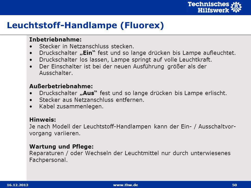 16.12.2013www.thw.de50 Leuchtstoff-Handlampe (Fluorex) Inbetriebnahme: Stecker in Netzanschluss stecken. Druckschalter Ein fest und so lange drücken b