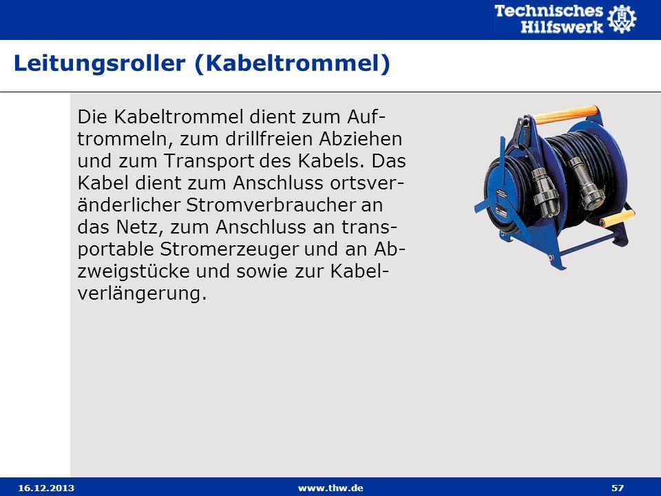 16.12.2013www.thw.de57 Die Kabeltrommel dient zum Auf- trommeln, zum drillfreien Abziehen und zum Transport des Kabels. Das Kabel dient zum Anschluss