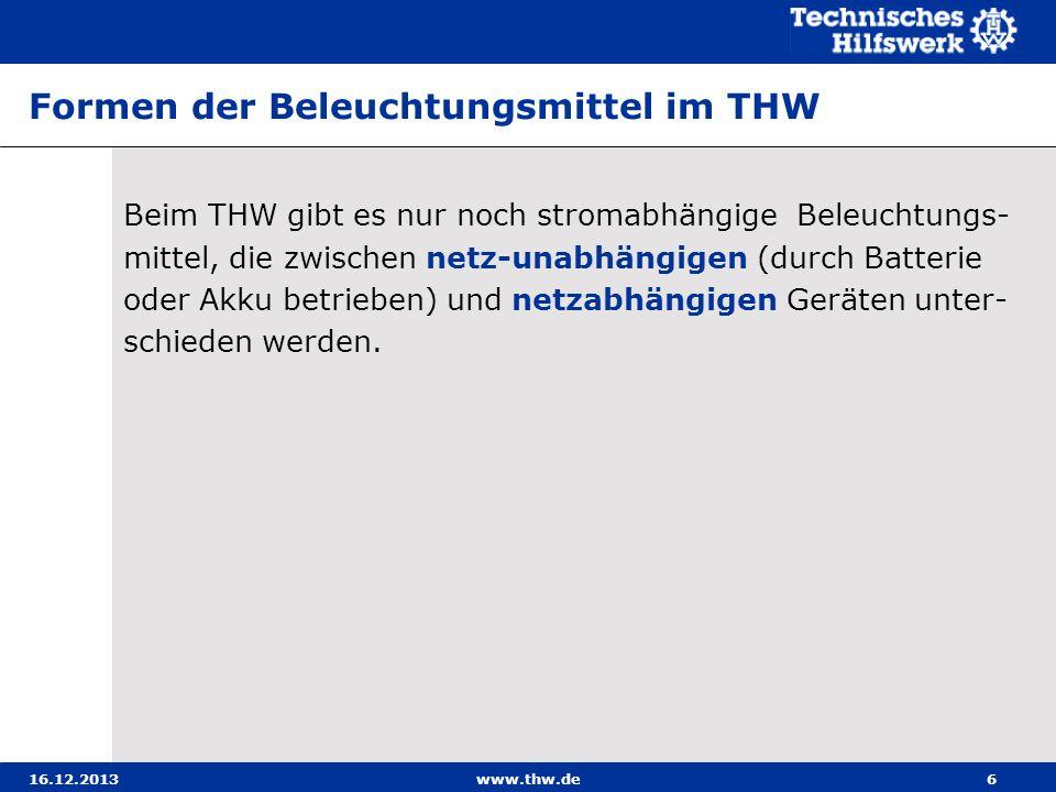 16.12.2013www.thw.de6 Formen der Beleuchtungsmittel im THW Beim THW gibt es nur noch stromabhängige Beleuchtungs- mittel, die zwischen netz-unabhängig