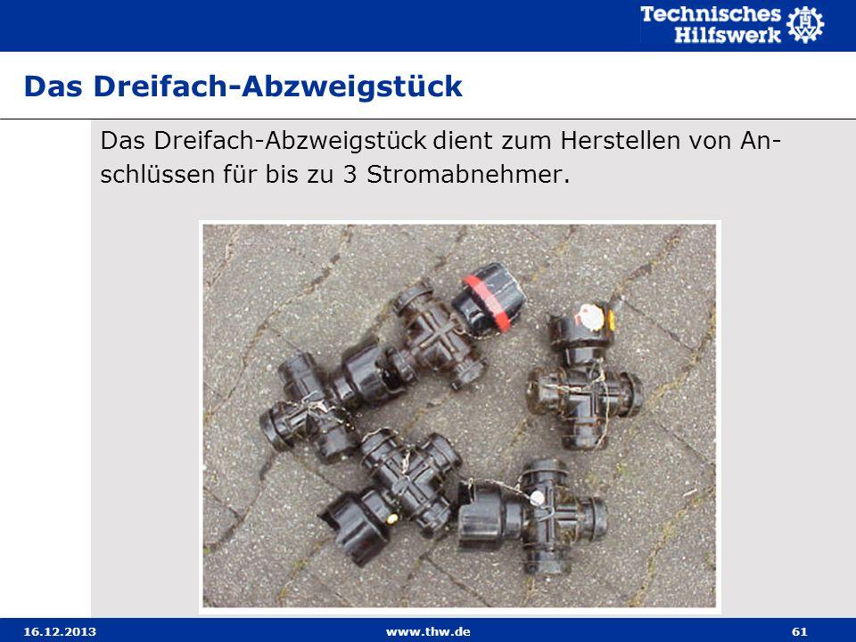 16.12.2013www.thw.de61 Das Dreifach-Abzweigstück Das Dreifach-Abzweigstück dient zum Herstellen von An- schlüssen für bis zu 3 Stromabnehmer.