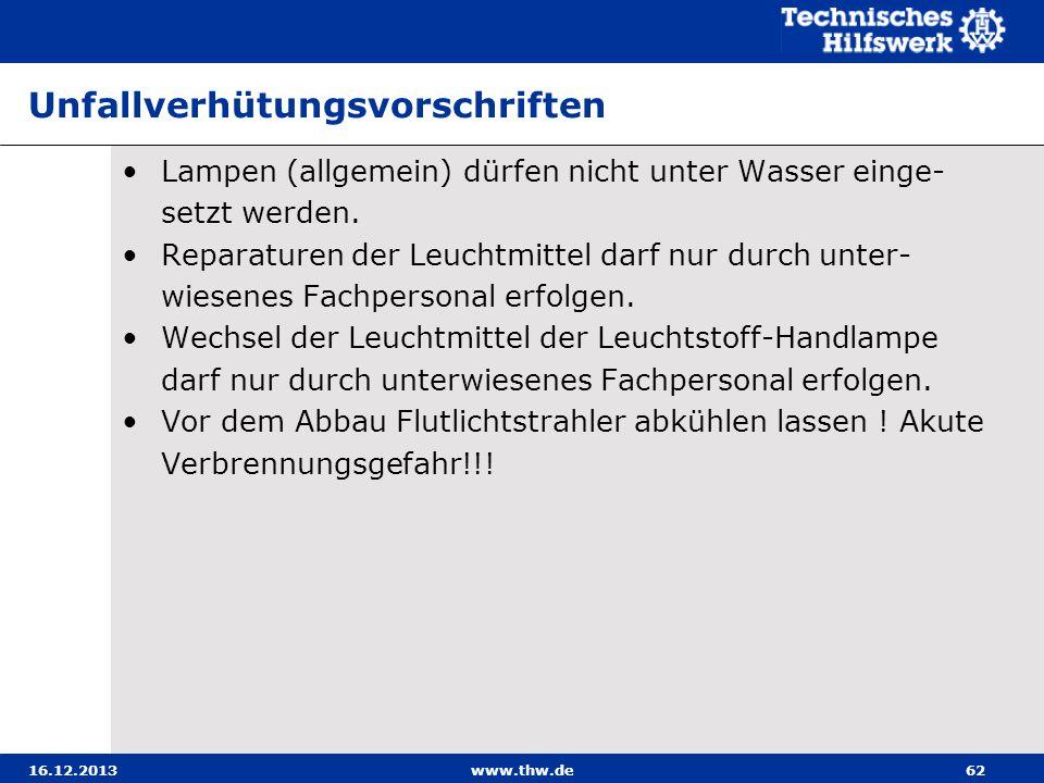 16.12.2013www.thw.de62 Unfallverhütungsvorschriften Lampen (allgemein) dürfen nicht unter Wasser einge- setzt werden. Reparaturen der Leuchtmittel dar