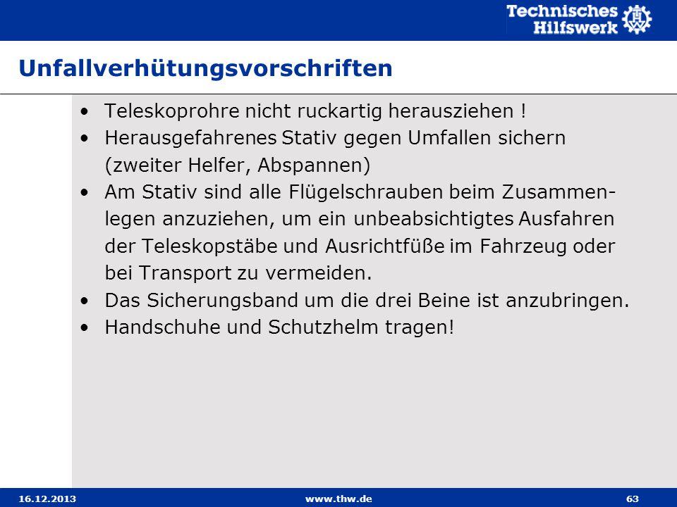 16.12.2013www.thw.de63 Unfallverhütungsvorschriften Teleskoprohre nicht ruckartig herausziehen ! Herausgefahrenes Stativ gegen Umfallen sichern (zweit