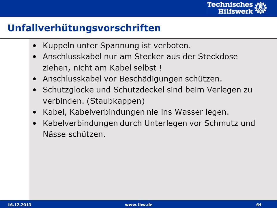 16.12.2013www.thw.de64 Unfallverhütungsvorschriften Kuppeln unter Spannung ist verboten. Anschlusskabel nur am Stecker aus der Steckdose ziehen, nicht