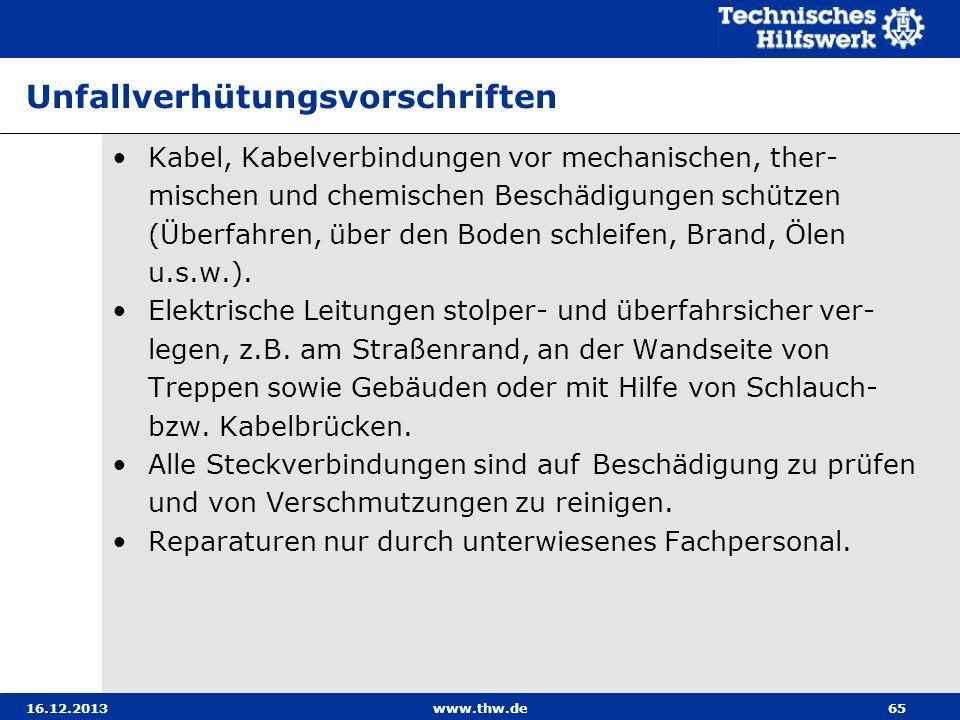16.12.2013www.thw.de65 Unfallverhütungsvorschriften Kabel, Kabelverbindungen vor mechanischen, ther- mischen und chemischen Beschädigungen schützen (Ü