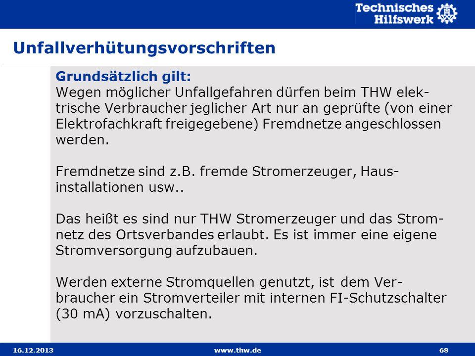 16.12.2013www.thw.de68 Unfallverhütungsvorschriften Grundsätzlich gilt: Wegen möglicher Unfallgefahren dürfen beim THW elek- trische Verbraucher jegli