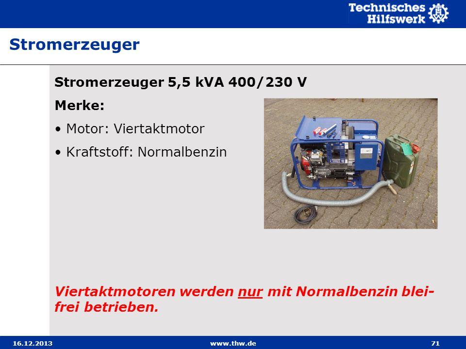 16.12.2013www.thw.de71 Stromerzeuger 5,5 kVA 400/230 V Merke: Motor: Viertaktmotor Kraftstoff: Normalbenzin Viertaktmotoren werden nur mit Normalbenzi