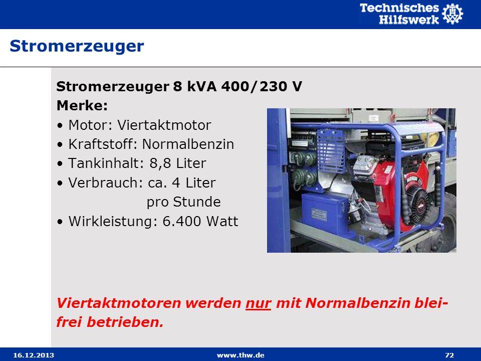 16.12.2013www.thw.de72 Stromerzeuger 8 kVA 400/230 V Merke: Motor: Viertaktmotor Kraftstoff: Normalbenzin Tankinhalt: 8,8 Liter Verbrauch: ca. 4 Liter