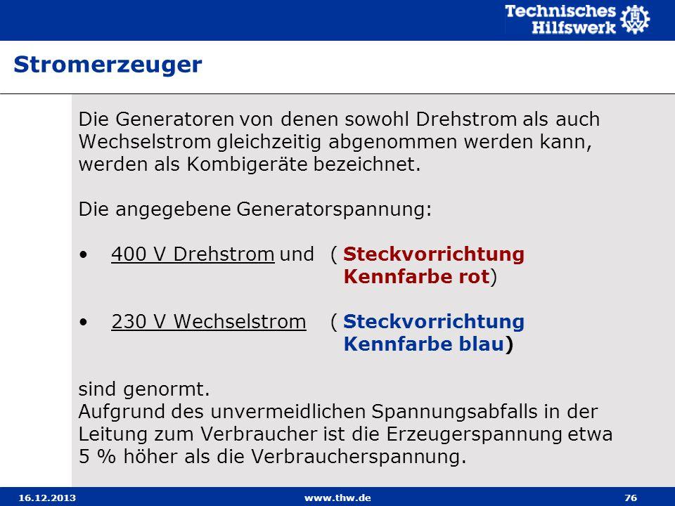 16.12.2013www.thw.de76 Die Generatoren von denen sowohl Drehstrom als auch Wechselstrom gleichzeitig abgenommen werden kann, werden als Kombigeräte be