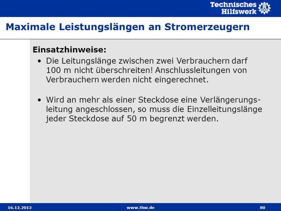 16.12.2013www.thw.de80 Einsatzhinweise: Die Leitungslänge zwischen zwei Verbrauchern darf 100 m nicht überschreiten! Anschlussleitungen von Verbrauche