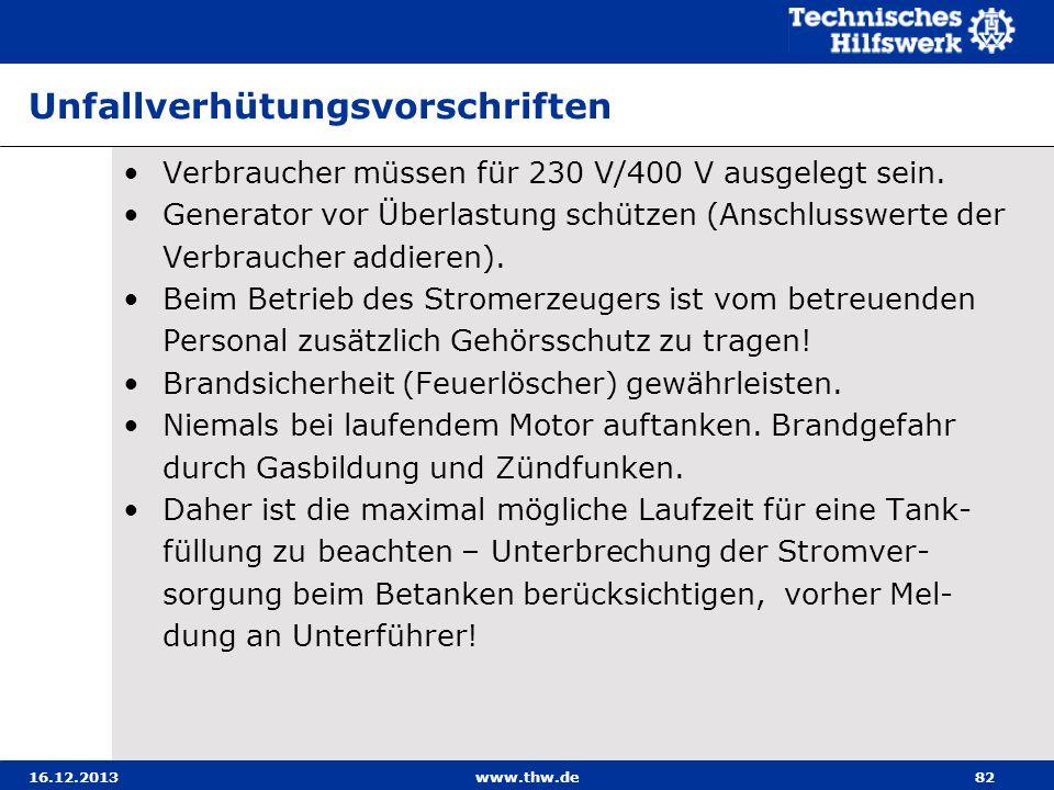 16.12.2013www.thw.de82 Unfallverhütungsvorschriften Verbraucher müssen für 230 V/400 V ausgelegt sein. Generator vor Überlastung schützen (Anschlusswe