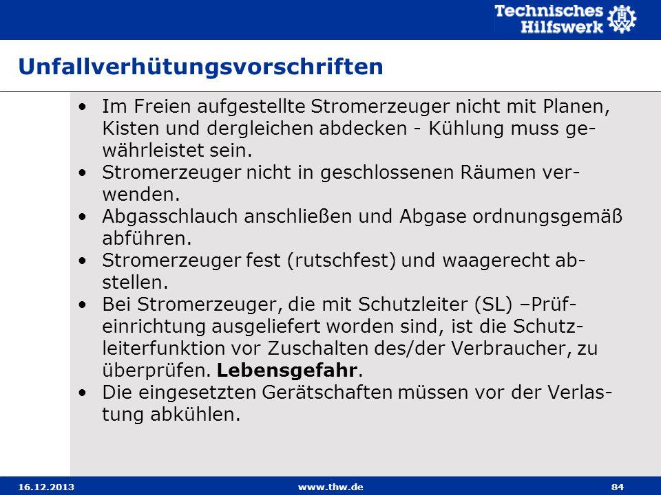 16.12.2013www.thw.de84 Unfallverhütungsvorschriften Im Freien aufgestellte Stromerzeuger nicht mit Planen, Kisten und dergleichen abdecken - Kühlung m