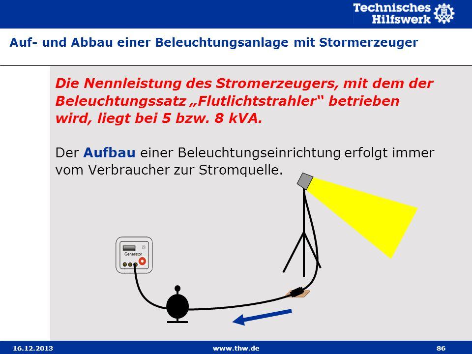 16.12.2013www.thw.de86 Die Nennleistung des Stromerzeugers, mit dem der Beleuchtungssatz Flutlichtstrahler betrieben wird, liegt bei 5 bzw. 8 kVA. Der