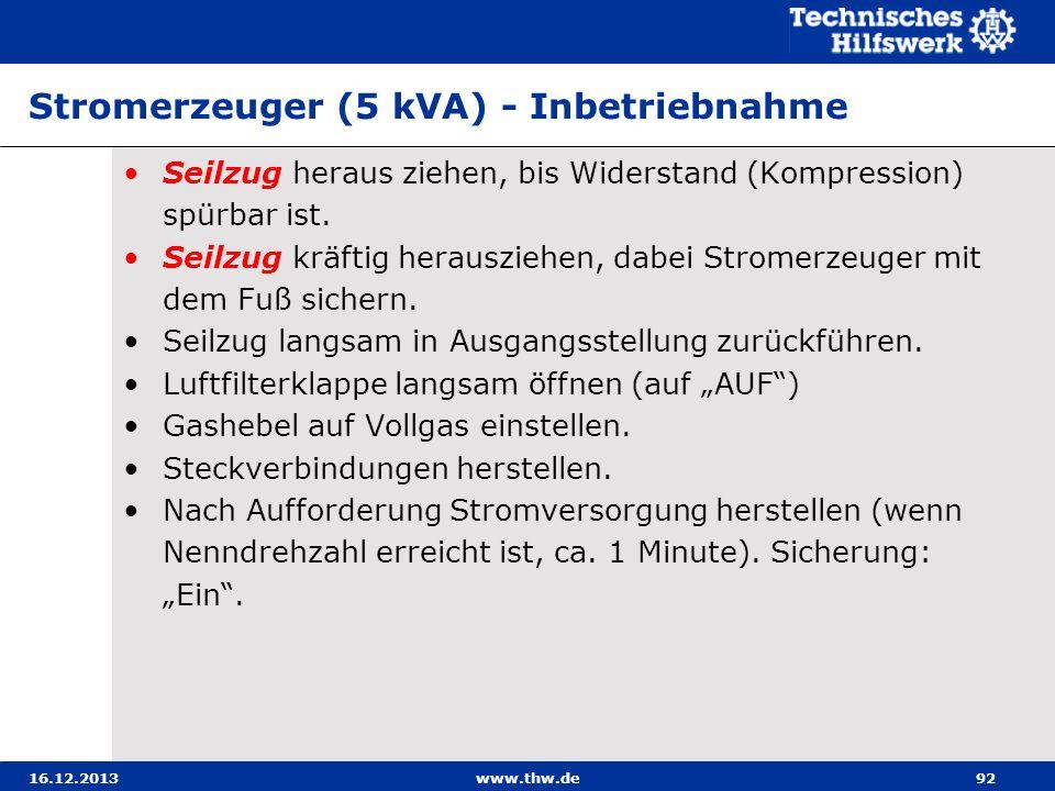 16.12.2013www.thw.de92 Stromerzeuger (5 kVA) - Inbetriebnahme Seilzug heraus ziehen, bis Widerstand (Kompression) spürbar ist. Seilzug kräftig herausz