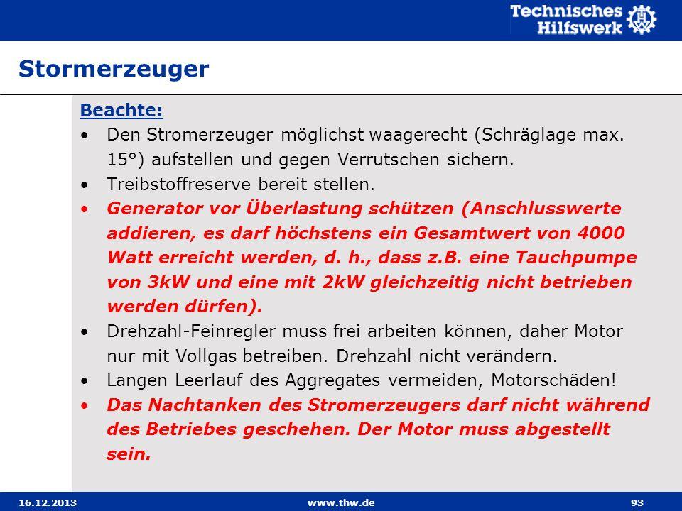 16.12.2013www.thw.de93 Stormerzeuger Beachte: Den Stromerzeuger möglichst waagerecht (Schräglage max. 15°) aufstellen und gegen Verrutschen sichern. T