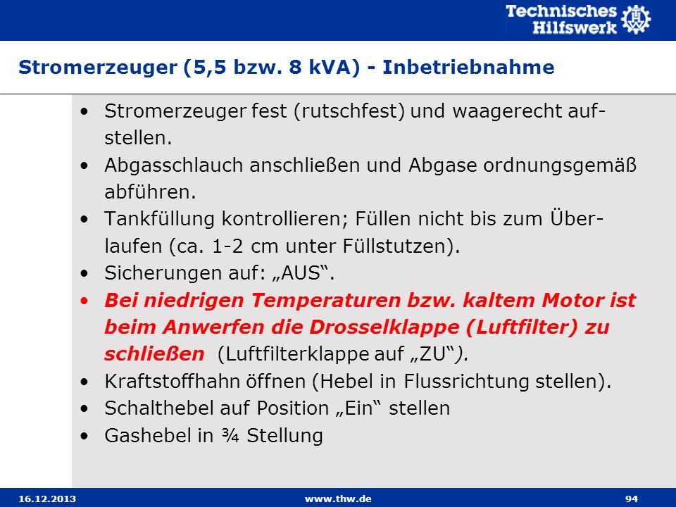 16.12.2013www.thw.de94 Stromerzeuger (5,5 bzw. 8 kVA) - Inbetriebnahme Stromerzeuger fest (rutschfest) und waagerecht auf- stellen. Abgasschlauch ansc