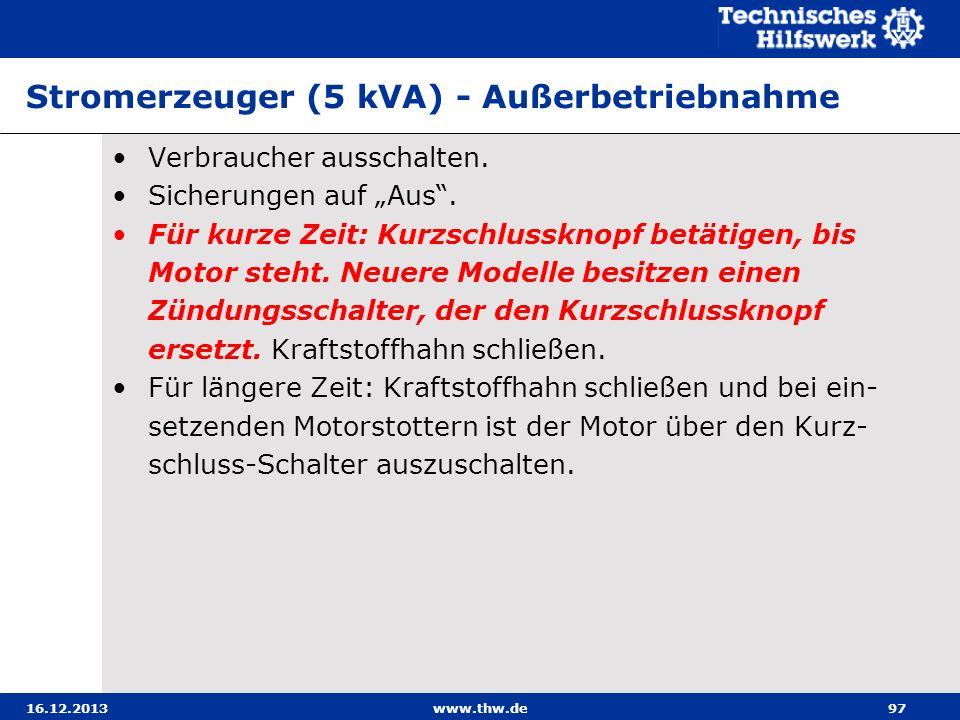 16.12.2013www.thw.de97 Stromerzeuger (5 kVA) - Außerbetriebnahme Verbraucher ausschalten. Sicherungen auf Aus. Für kurze Zeit: Kurzschlussknopf betäti