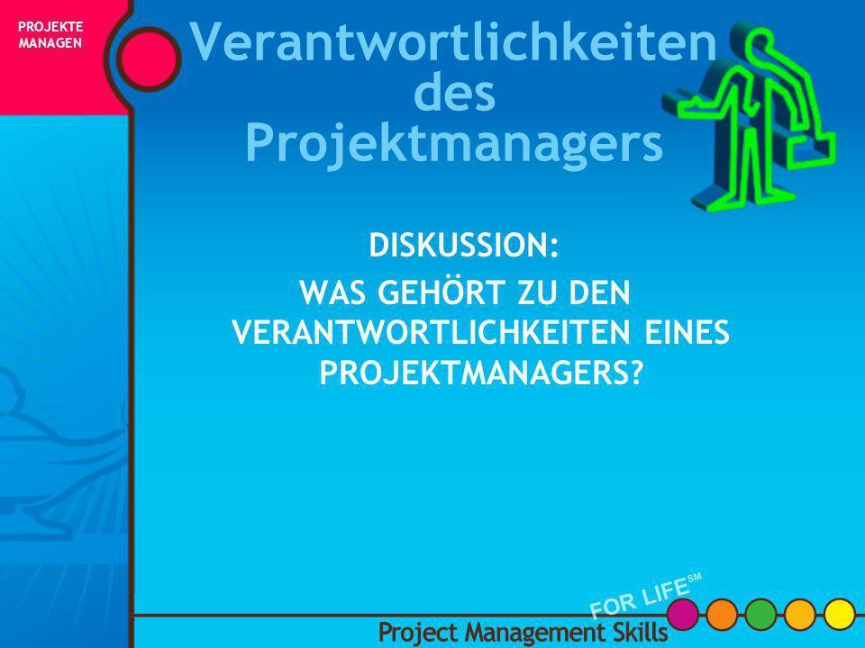 Was ist ein Projekt- manager? Project Management Skills FOR LIFE SM PROJEKTE MANAGEN FOR LIFE SM INITIIERUNG PLANUNG AUSFÜHRUNG STEUERUNG ABSCHLUSS ER