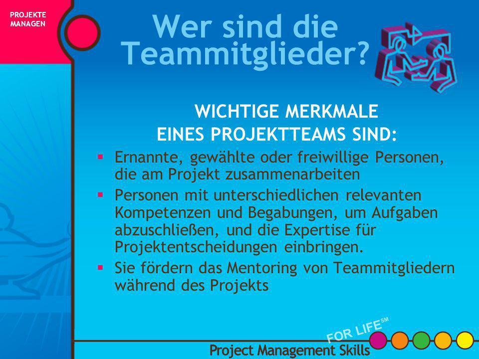 Wer sind die Team- mitglieder? Wer sind die Team- mitglieder? Project Management Skills FOR LIFE SM PROJEKTE MANAGEN FOR LIFE SM INITIIERUNG PLANUNG A