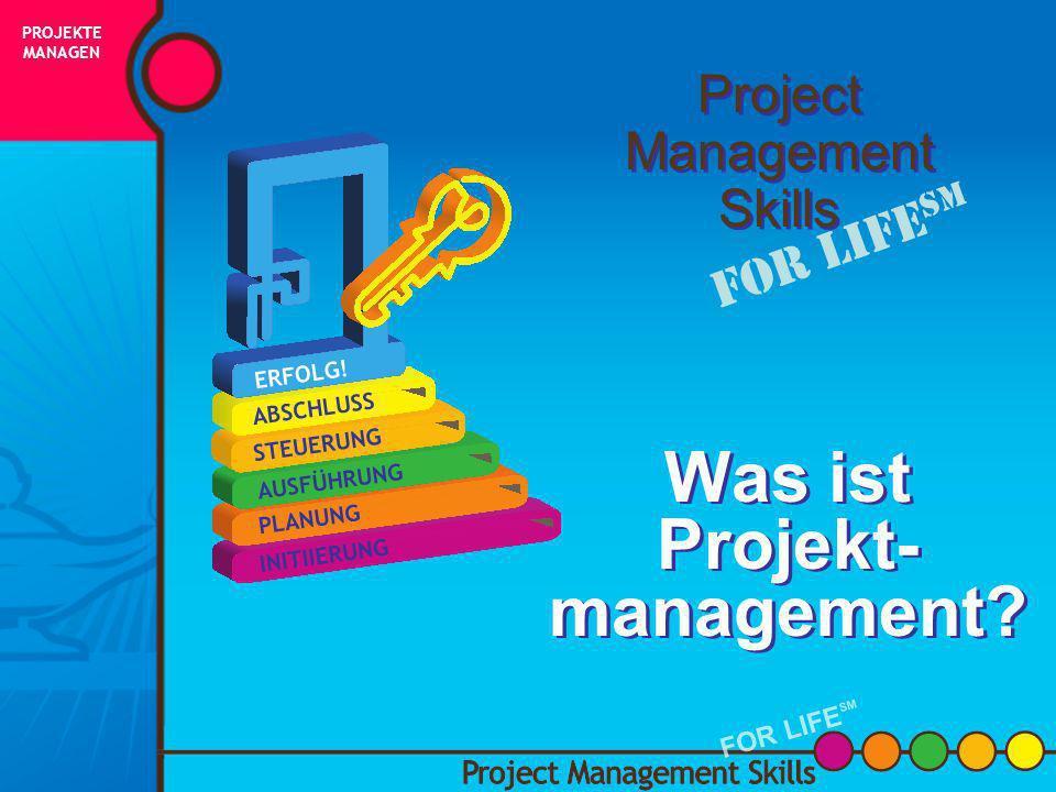 Project Management Skills FOR LIFE SM [Datum hier einsetzen] [Name des Kursleiters] PROJEKTE MANAGEN FOR LIFE SM INITIIERUNG PLANUNG AUSFÜHRUNG STEUER